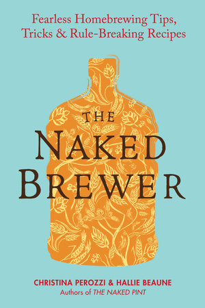 The Naked Brewer by Christina Perozzi and Hallie Beaune