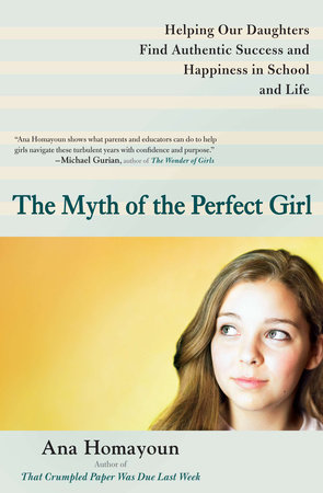 The Myth of the Perfect Girl by Ana Homayoun