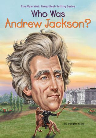 Who Was Andrew Jackson? by Douglas Yacka