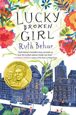 "image description: book cover with drawings of skyscrapers and apartment buildings, overlaid with colorful flowers. Text: Lucky Broken Girl by Ruth Behar. A review snippet reads: ""Ruth Behar's heartfelt story reminds us how the broken places inside can heal."" --Sandra Cisernos, author of ""The House on Mango Street."""