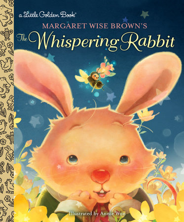 Margaret Wise Brown's The Whispering Rabbit by Margaret Wise Brown; illustrated by Annie Won