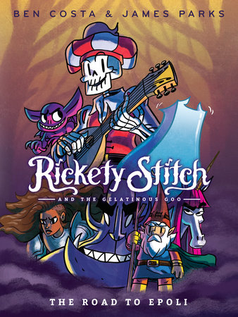 Rickety Stitch and the Gelatinous Goo Book 1: The Road to Epoli by James Parks and Ben Costa
