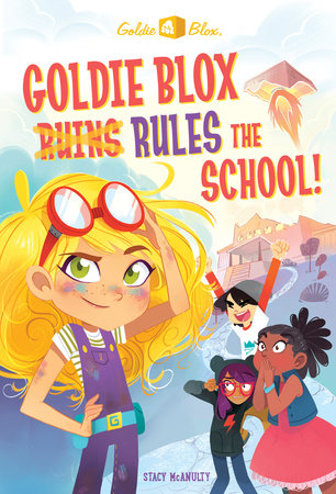 Goldie Blox Rules the School! (GoldieBlox) by Stacy McAnulty