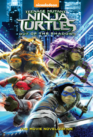 Teenage Mutant Ninja Turtles: Out of the Shadows Novelization (Teenage Mutant Ninja Turtles: Out of the Shadows)