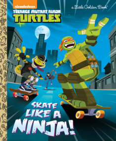 Skate Like a Ninja! (Teenage Mutant Ninja Turtles)