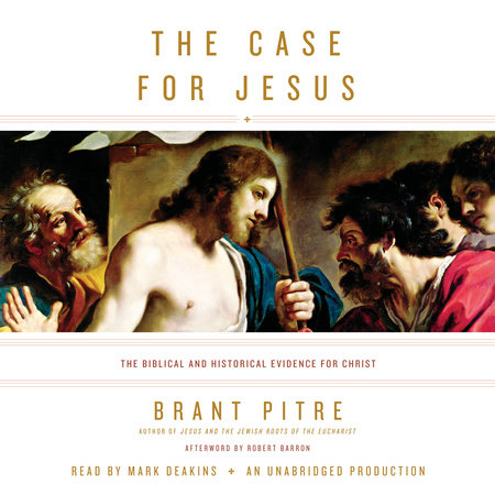 The Case for Jesus by Brant Pitre