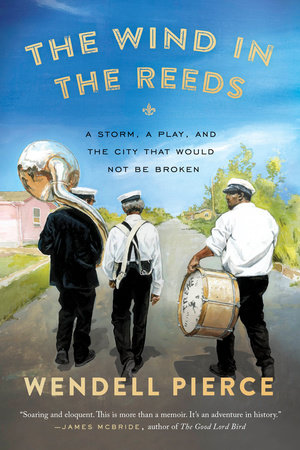 The Wind in the Reeds by Wendell Pierce and Rod Dreher