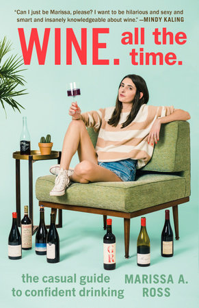 Wine. All the Time. by Marissa A. Ross