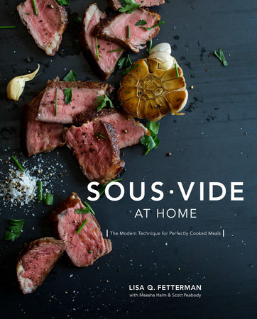 Sous Vide at Home by Lisa Q. Fetterman, Meesha Halm and Scott Peabody