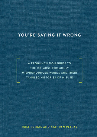 You're Saying It Wrong by Ross Petras and Kathryn Petras
