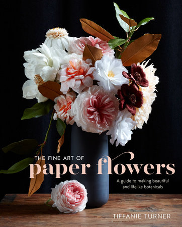The Fine Art of Paper Flowers by Tiffanie Turner