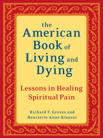 The American Book of Living and Dying by Richard F. Groves and Henriette Anne Klauser