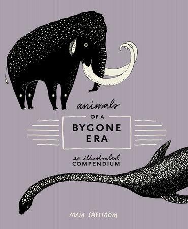 Animals of a Bygone Era by Maja Säfström