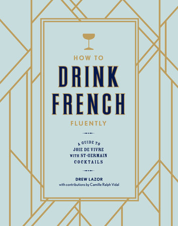 How to Drink French Fluently by Drew Lazor and Camille Ralph Vidal