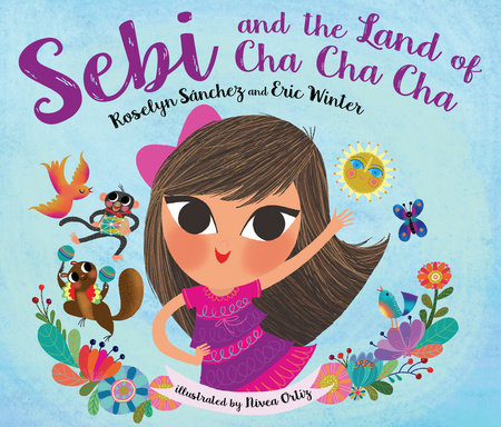 Sebi and the Land of Cha Cha Cha by Roselyn Sanchez and Eric Winter