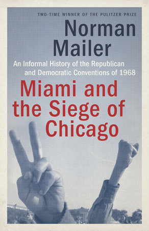 Miami and the Siege of Chicago by Norman Mailer