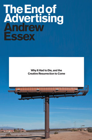 The End of Advertising by Andrew Essex