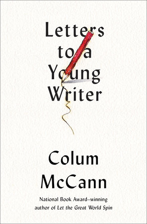Image result for Letters to a Young Writer by Colum McCann