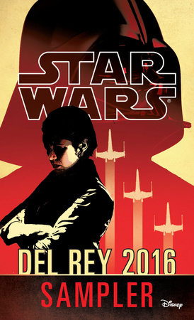 Star Wars 2016 Del Rey Sampler by Alan Dean Foster, Alexander Freed, Claudia Gray and Chuck Wendig