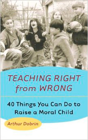 Teaching Right from Wrong by Arthur Dobrin