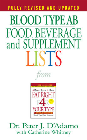Blood Type AB Food, Beverage and Supplemental Lists by Dr. Peter J. D'Adamo