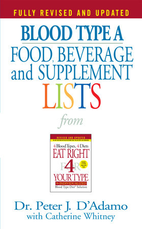 Blood Type A  Food, Beverage and Supplement Lists by Dr. Peter J. D'Adamo