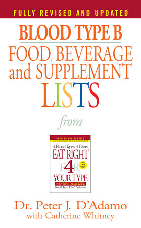 Blood Type B Food, Beverage and Supplement Lists by Dr. Peter J. D'Adamo