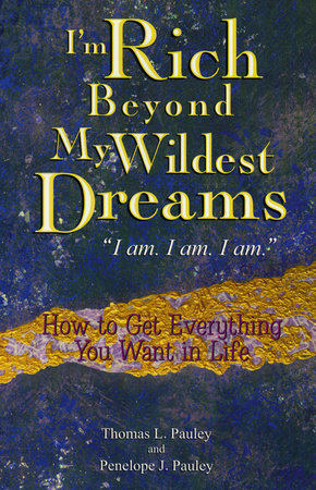 I'm Rich Beyond My Wildest Dreams by Thomas L Pauley and Penelope Pauley
