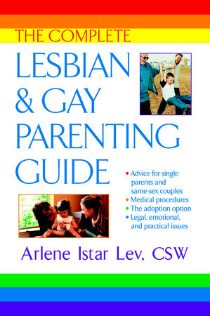 The Complete Lesbian and Gay Parenting Guide by Arlene Istar Lev