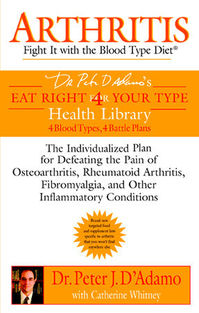 Arthritis: Fight it with the Blood Type by Dr. Peter J. D'Adamo and Catherine Whitney