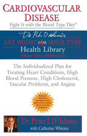 Cardiovascular Disease: Fight it by Dr. Peter J. D'Adamo and Catherine Whitney