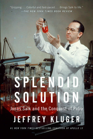 Splendid Solution: Jonas Salk and the Conquest of Polio by Jeffrey Kluger