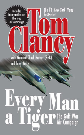 Every Man a Tiger by Tom Clancy, Chuck Horner and Tony Koltz
