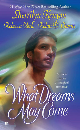 What Dreams May Come by Sherrilyn Kenyon, Rebecca York and Robin D. Owens