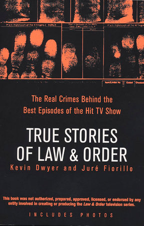 True Stories of Law & Order by Kevin Dwyer and Jure Fiorillo