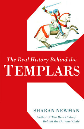 The Real History Behind the Templars by Sharan Newman