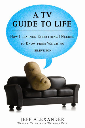 A TV Guide to Life by Jeff Alexander