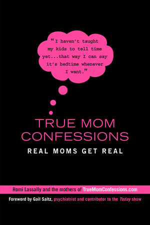 True Mom Confessions by Romi Lassally