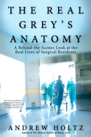 The Real Grey's Anatomy by Andrew Holtz