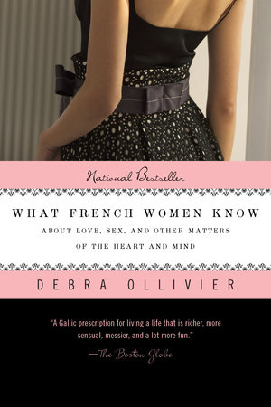 What French Women Know by Debra Ollivier