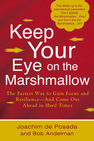 Keep Your Eye on the Marshmallow by Joachim de Posada and Bob Andelman