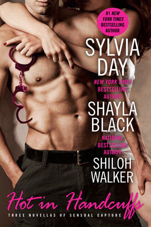 Hot in Handcuffs by Shayla Black, Sylvia Day and Shiloh Walker