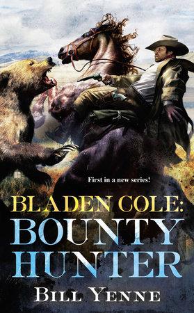Bladen Cole: Bounty Hunter by Bill Yenne