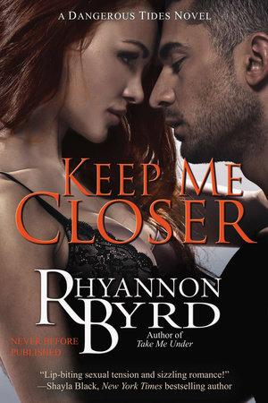 Keep Me Closer by Rhyannon Byrd
