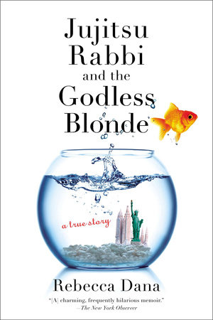 Jujitsu Rabbi and the Godless Blonde by Rebecca Dana