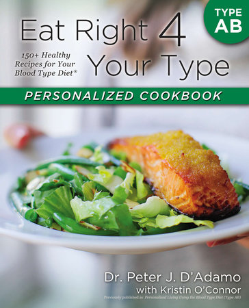 Eat Right 4 Your Type Personalized Cookbook Type AB by Dr. Peter J. D'Adamo and Kristin O'Connor