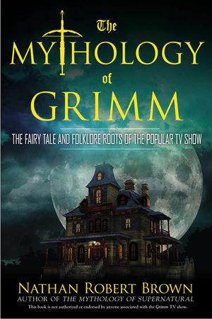The Mythology of Grimm by Nathan Robert Brown