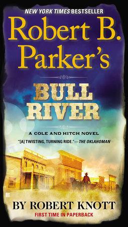 Robert B. Parker's Bull River by Robert Knott