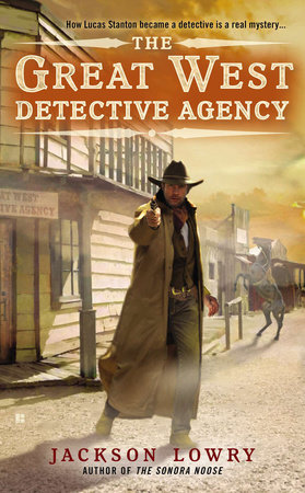 The Great West Detective Agency by Jackson Lowry