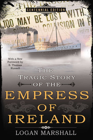 The Tragic Story of the Empress of Ireland by Logan Marshall